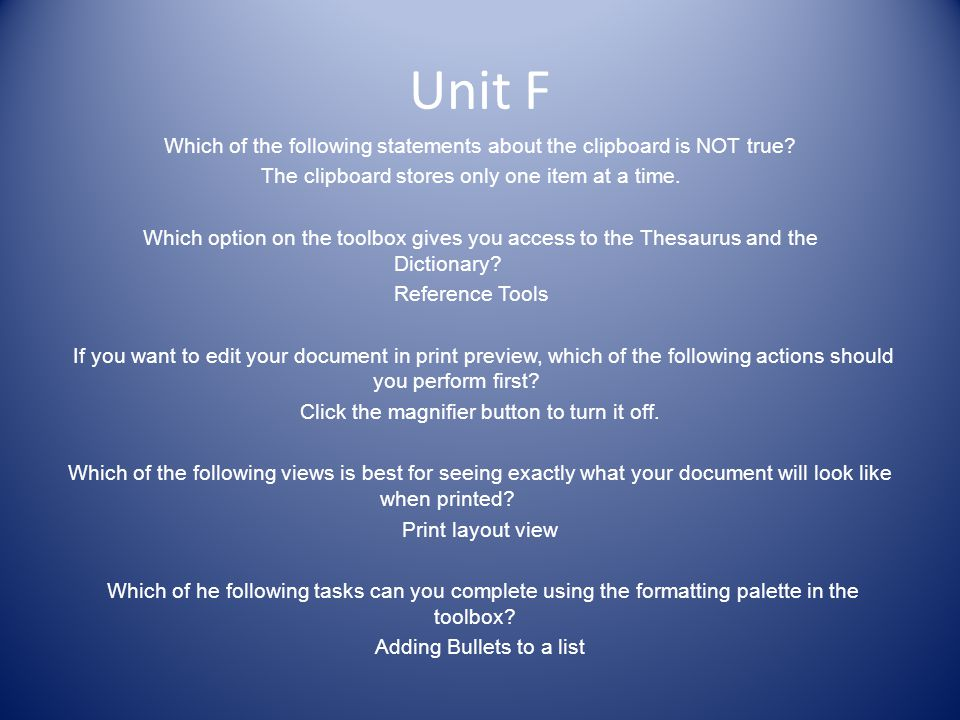 Unit F Which of the following statements about the clipboard is NOT true? The clipboard stores only one item at a time. Which option on the toolbox gi