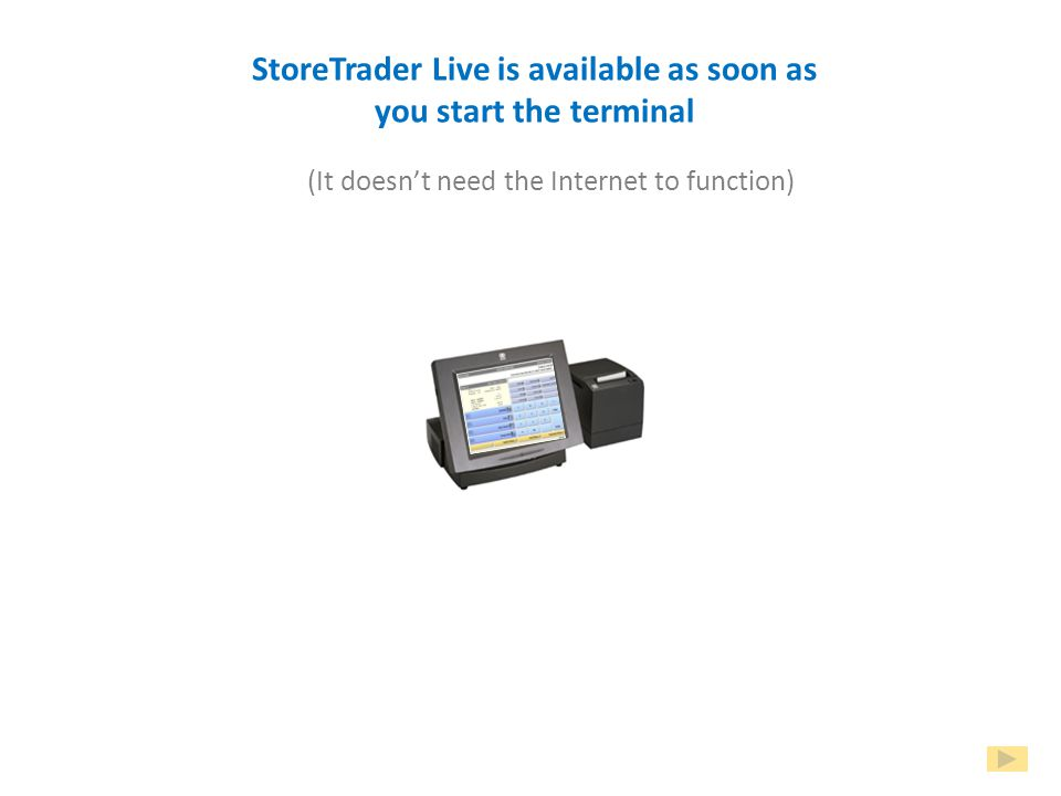 You can run a complete StoreTrader Live system on just one till All In One Store Everything you need to manage the store can run inside the PoS terminal