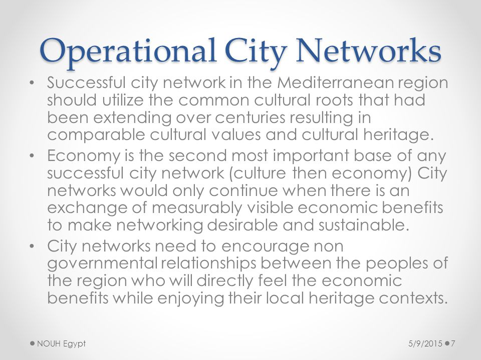Operational City Networks Successful city network in the Mediterranean region should utilize the common cultural roots that had been extending over centuries resulting in comparable cultural values and cultural heritage.