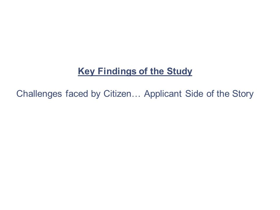 Key Findings of the Study Challenges faced by Citizen… Applicant Side of the Story