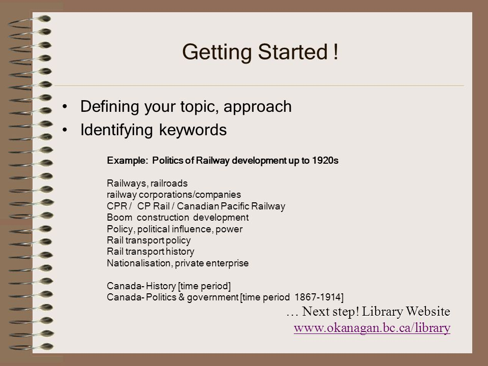 Getting Started . Defining your topic, approach Identifying keywords Library Website … Next step.