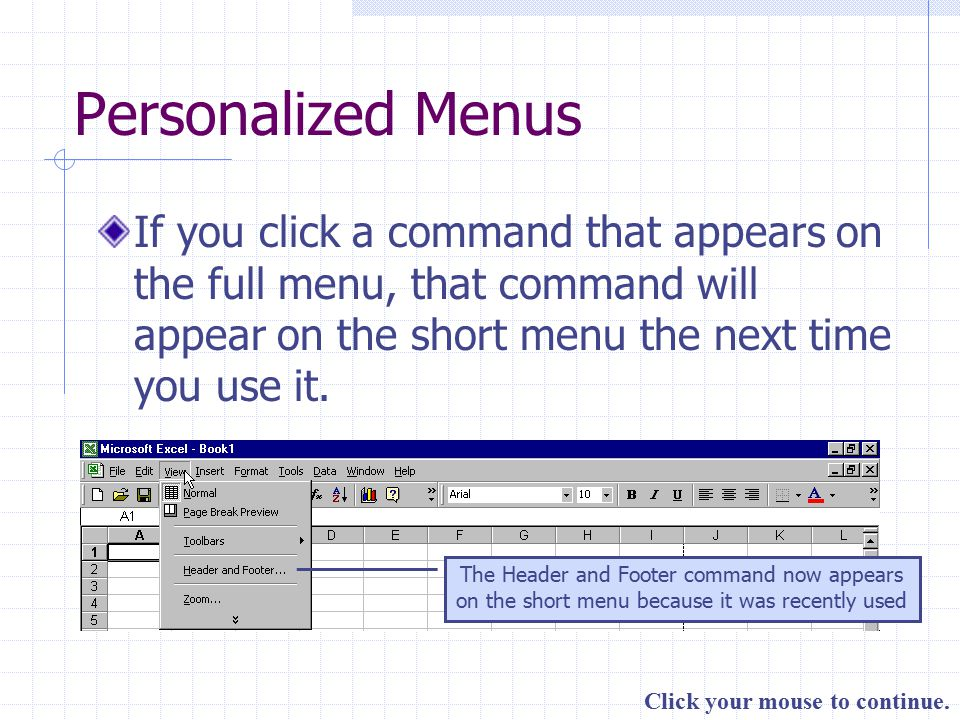 Click your mouse to continue. Personalized Menus If you click a command that appears on the full menu, that command will appear on the short menu the