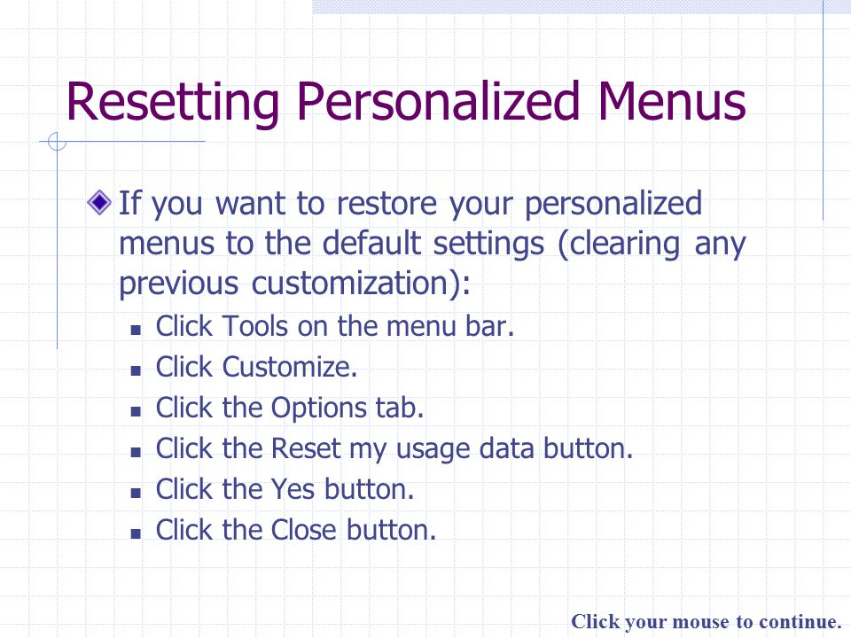 Click your mouse to continue. Resetting Personalized Menus If you want to restore your personalized menus to the default settings (clearing any previo