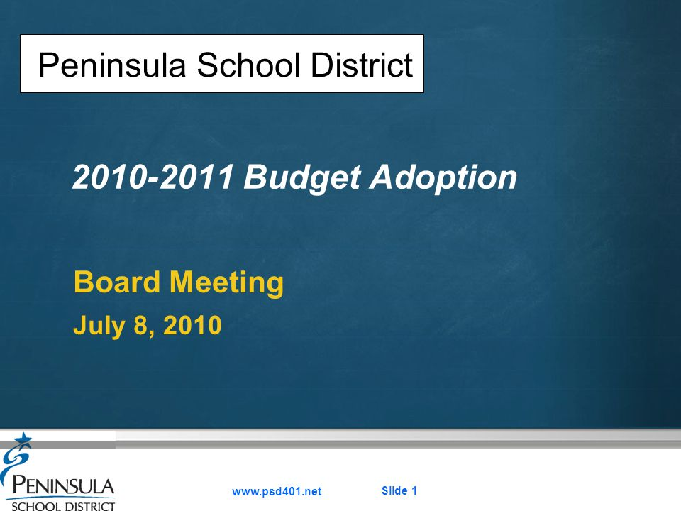 Your logo 2010-2011 Budget Adoption Board Meeting July 8, 2010 Peninsula School District www.psd401.net Slide 1
