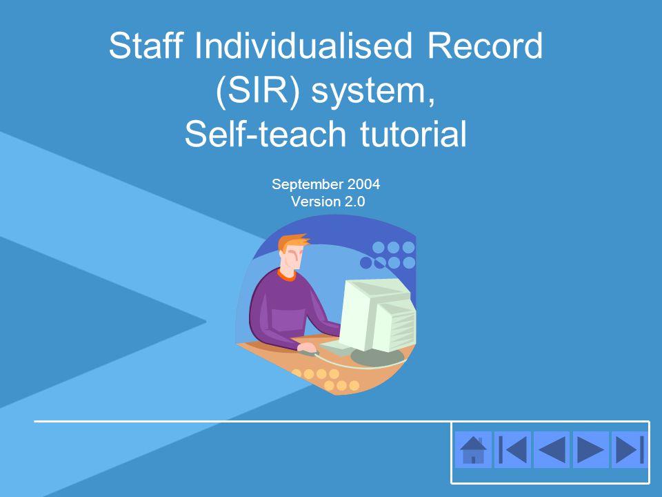 Staff Individualised Record (SIR) system, Self-teach tutorial September 2004 Version 2.0