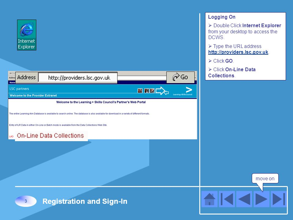 move on 3 Registration and Sign-In Logging On  Double Click Internet Explorer from your desktop to access the DCWS.