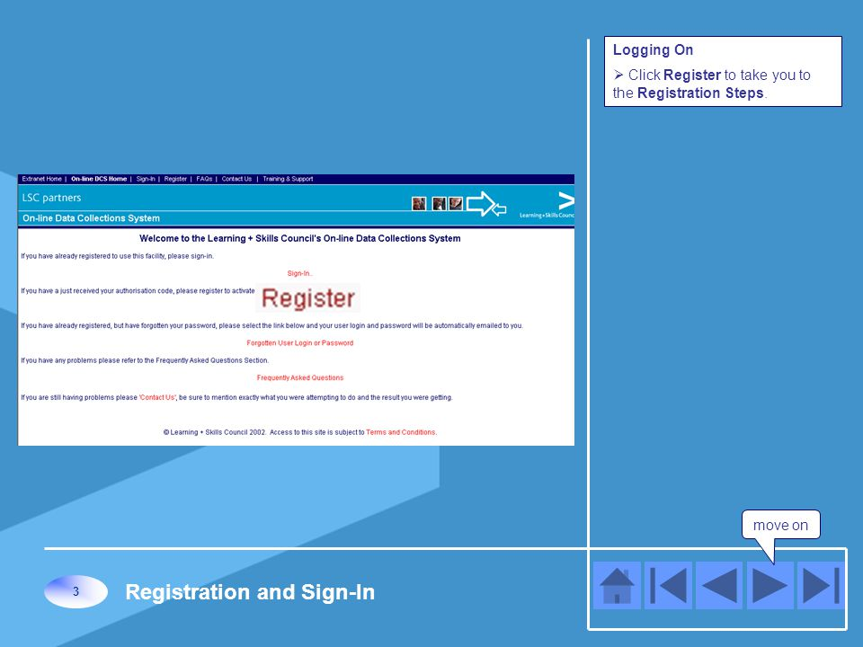 move on 3 Registration and Sign-In Logging On  Click Register to take you to the Registration Steps.