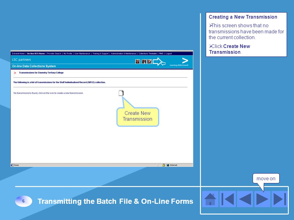 Create New Transmission move on 6 Transmitting the Batch File & On-Line Forms Creating a New Transmission  This screen shows that no transmissions have been made for the current collection.