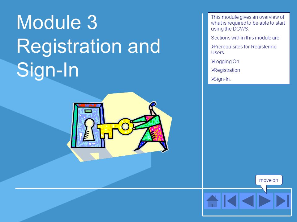 move on 3 Registration and Sign-In Sign-In  Once you have registered your details through the registration process, you will then be able to Sign-In to the system.