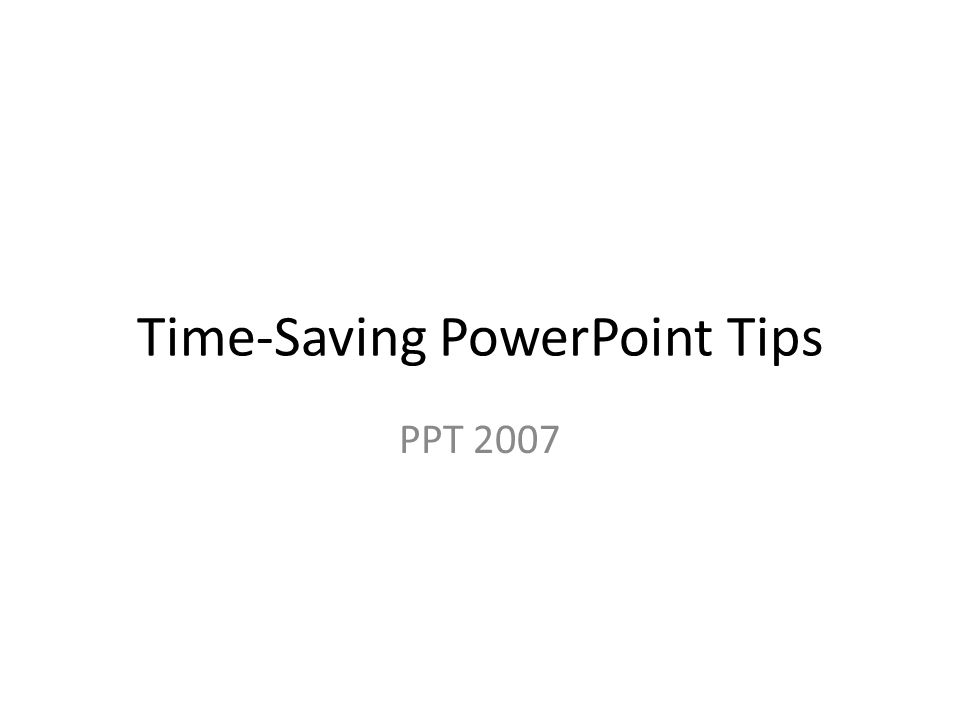 Time-Saving PowerPoint Tips PPT 2007