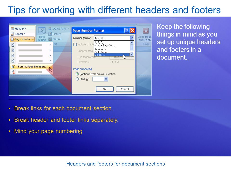 Headers and footers for document sections Tips for working with different headers and footers Keep the following things in mind as you set up unique headers and footers in a document.