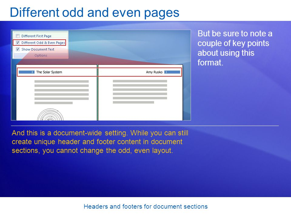 Headers and footers for document sections Different odd and even pages But be sure to note a couple of key points about using this format.