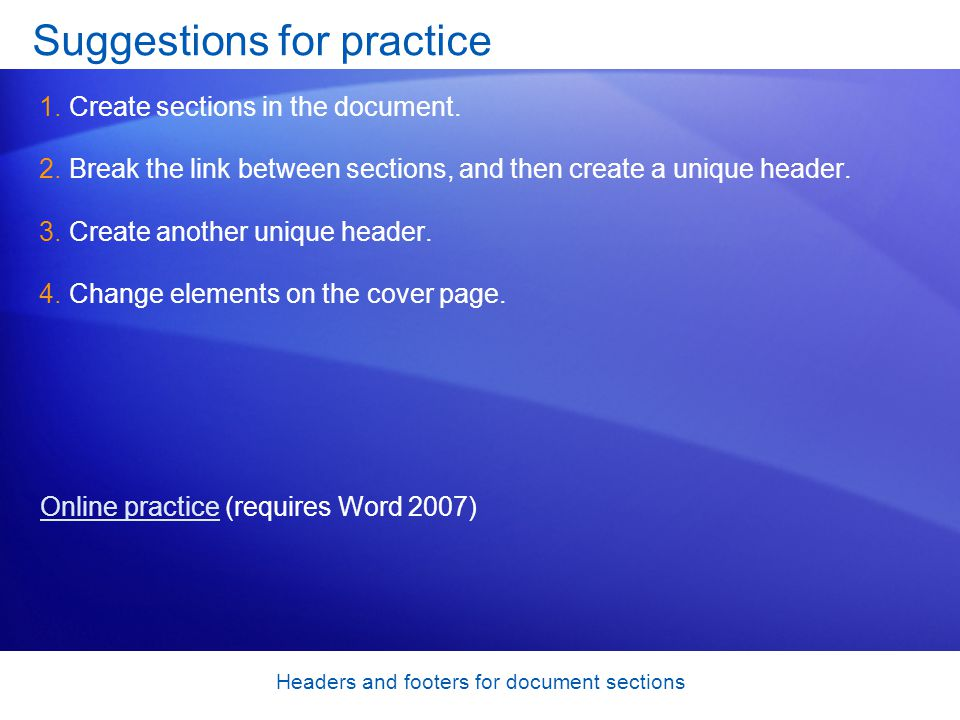 Headers and footers for document sections Suggestions for practice 1.Create sections in the document.