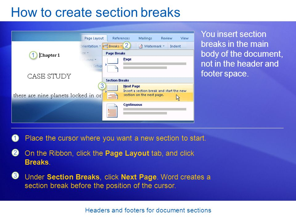 Headers and footers for document sections How to create section breaks You insert section breaks in the main body of the document, not in the header and footer space.