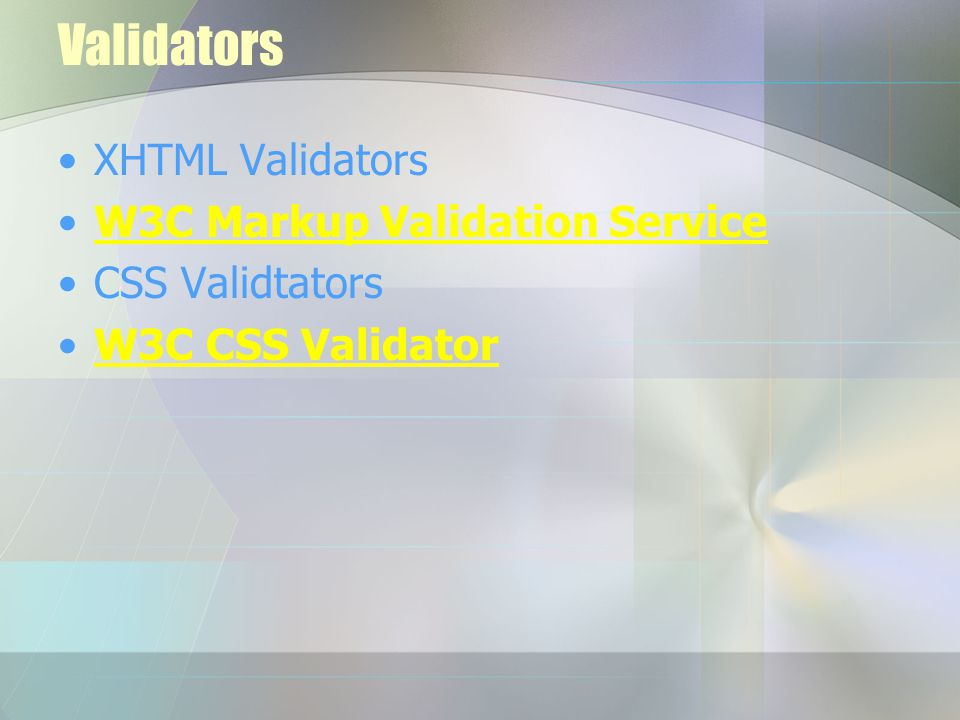 Validators XHTML Validators W3C Markup Validation Service CSS Validtators W3C CSS Validator