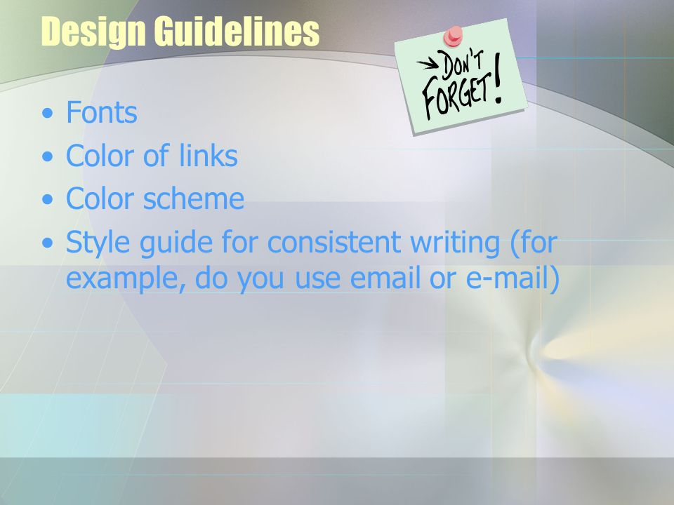 Design Guidelines Fonts Color of links Color scheme Style guide for consistent writing (for example, do you use email or e-mail)