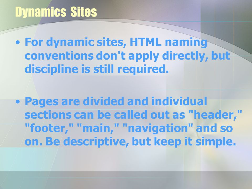 Dynamics Sites For dynamic sites, HTML naming conventions don t apply directly, but discipline is still required.