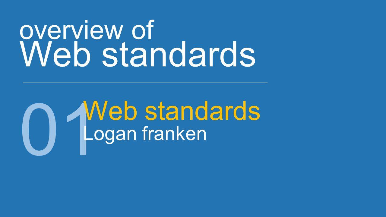 overview of Web standards 01 Web standards Logan franken