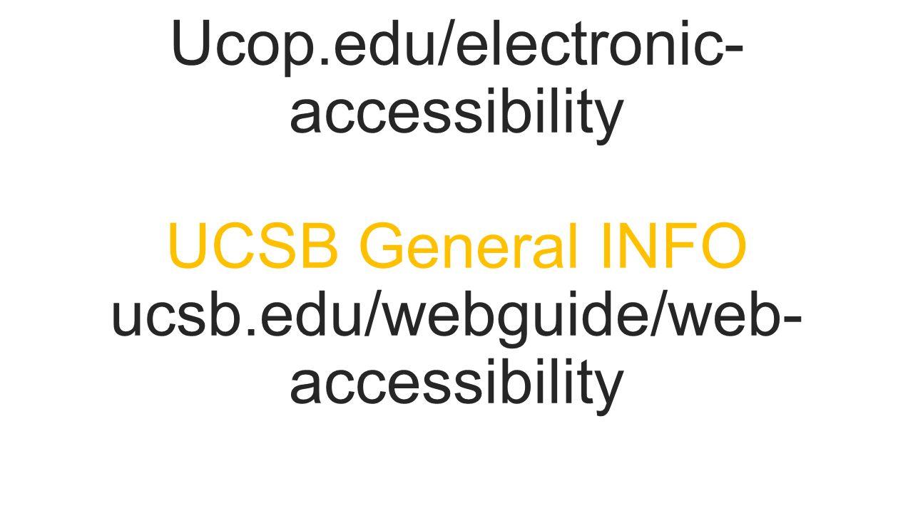Ealt General INFO Ucop.edu/electronic- accessibility UCSB General INFO ucsb.edu/webguide/web- accessibility