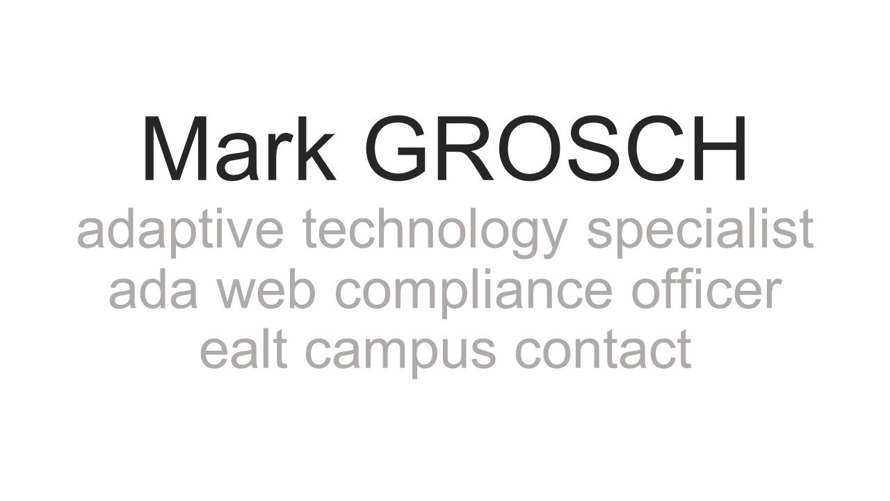 Mark GROSCH adaptive technology specialist ada web compliance officer ealt campus contact