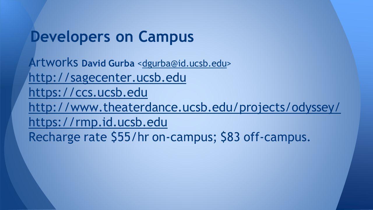 Developers on Campus Artworks David Gurba dgurba@id.ucsb.edu http://sagecenter.ucsb.edu https://ccs.ucsb.edu http://www.theaterdance.ucsb.edu/projects/odyssey/ https://rmp.id.ucsb.edu Recharge rate $55/hr on-campus; $83 off-campus.