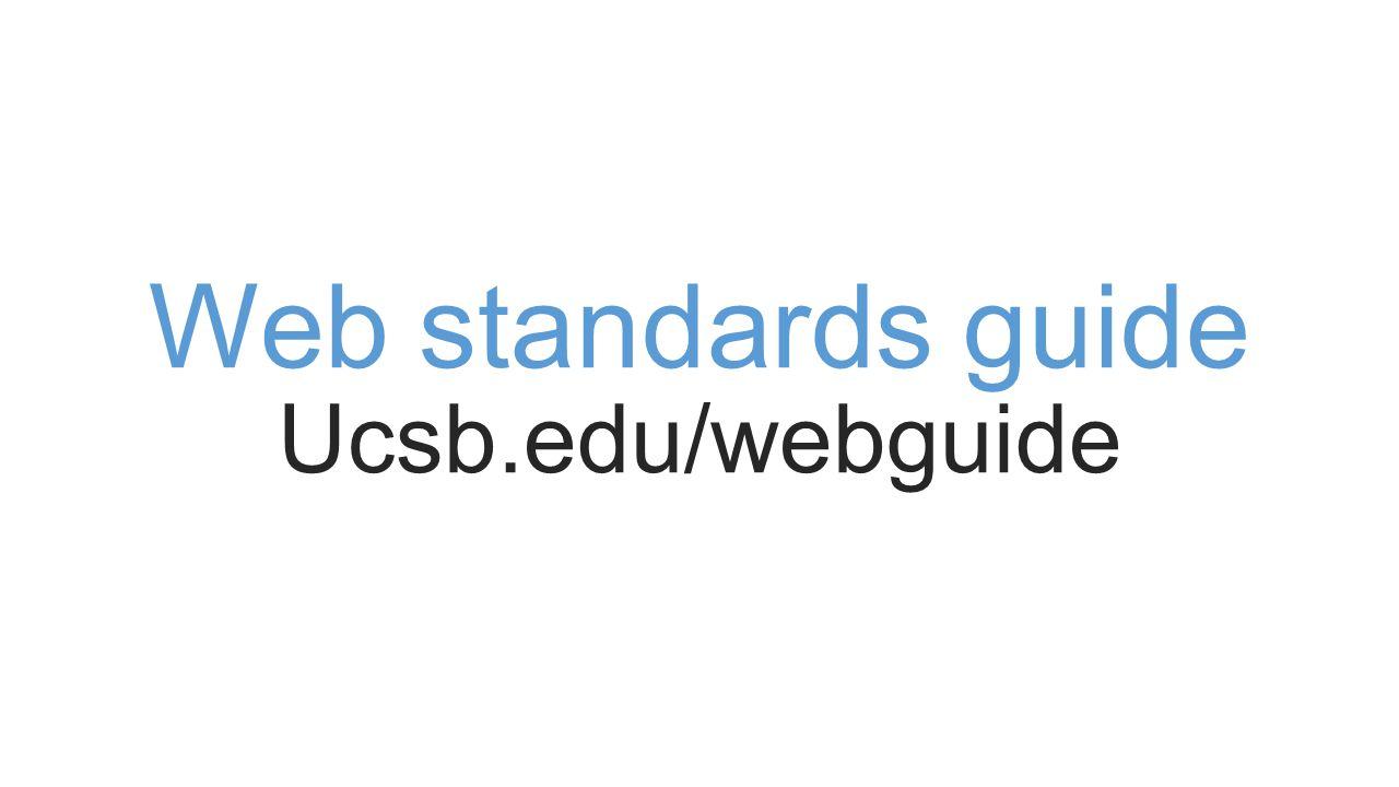 Web standards guide Ucsb.edu/webguide