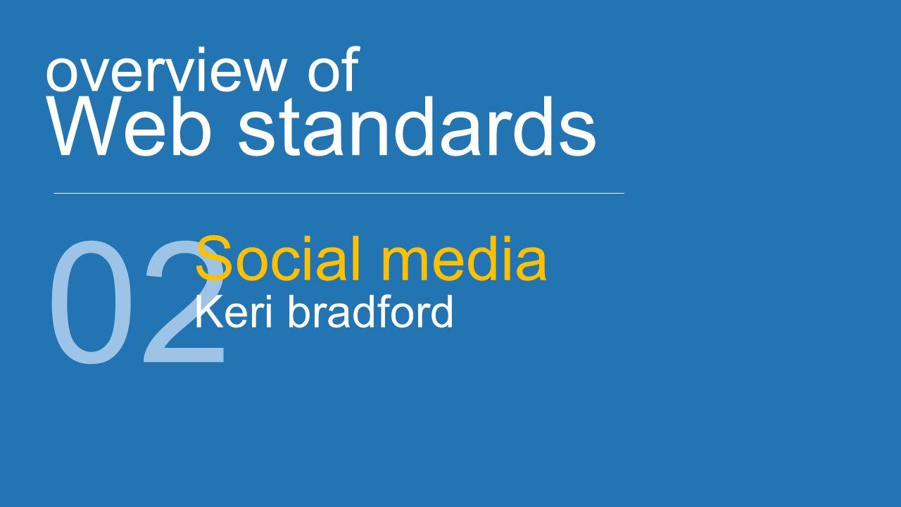 overview of Web standards 02 Social media Keri bradford