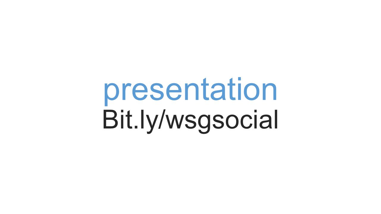 presentation Bit.ly/wsgsocial
