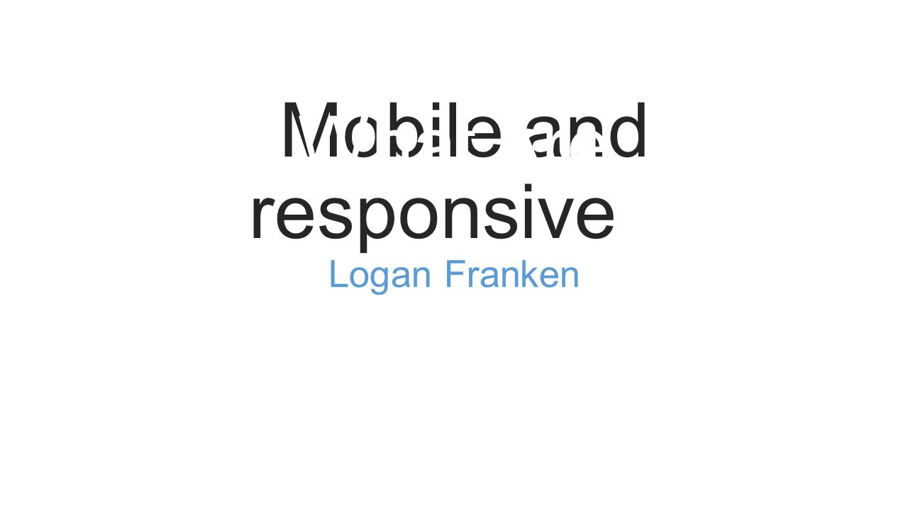 Mobile and responsive Logan Franken What Are
