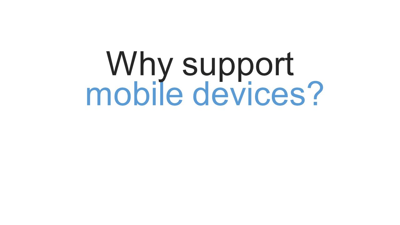mobile devices Why support