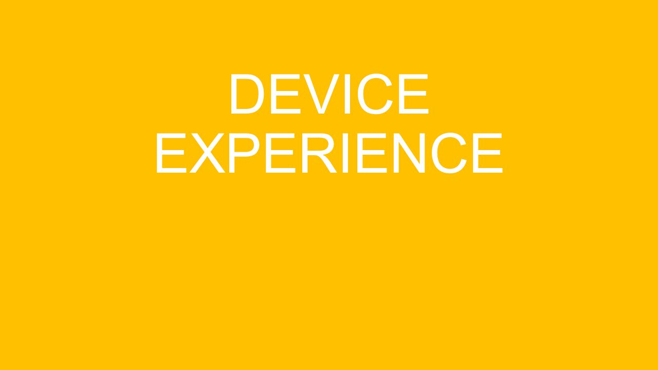 DEVICE EXPERIENCE