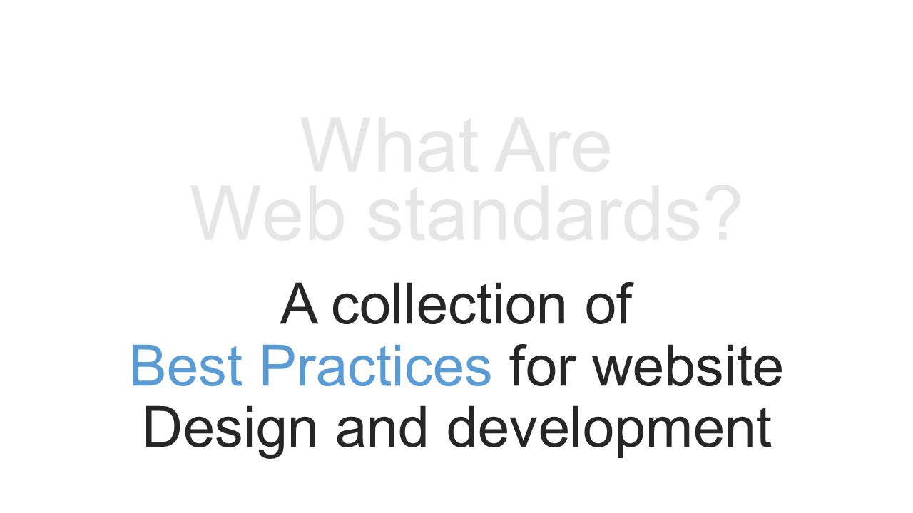 Web standards What Are A collection of Best Practices for website Design and development