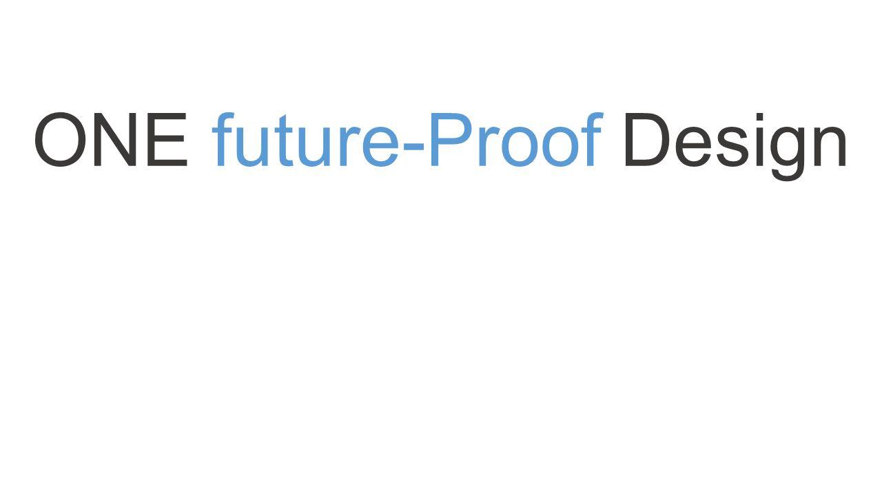 ONE future-Proof Design