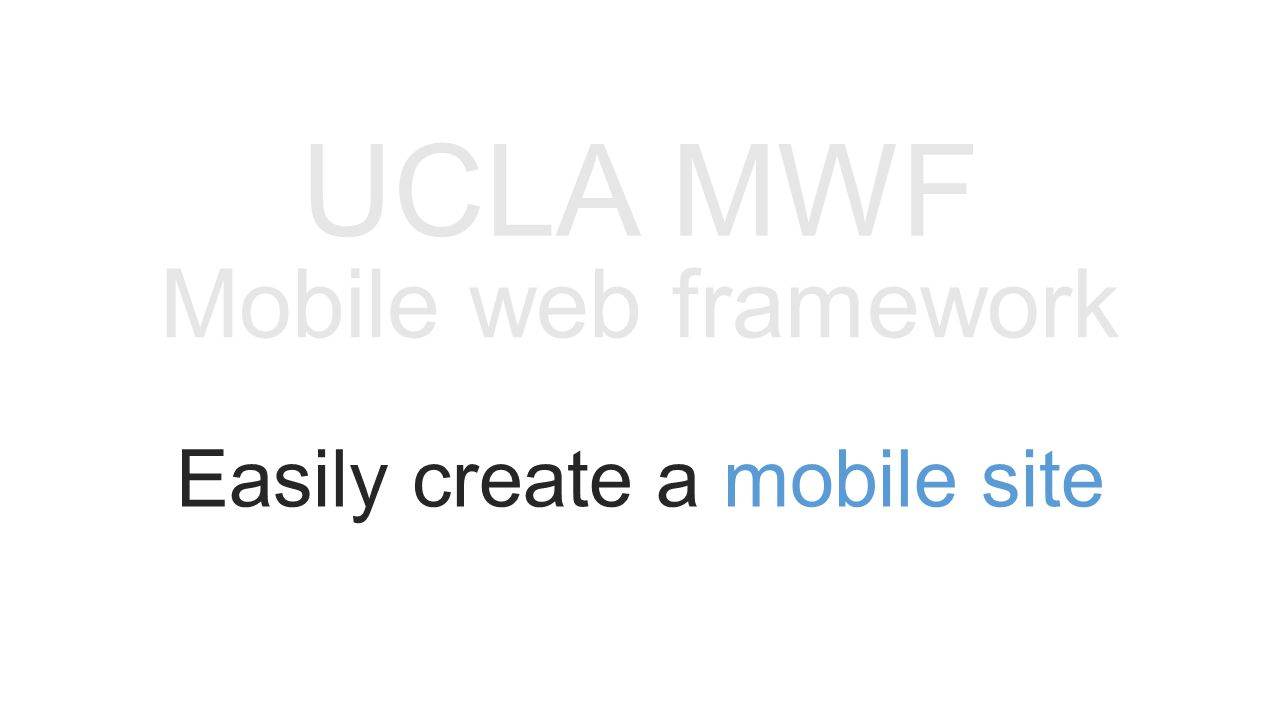 UCLA MWF Mobile web framework Easily create a mobile site