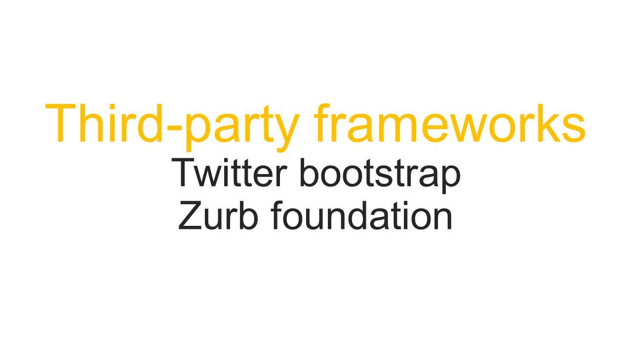 Third-party frameworks Twitter bootstrap Zurb foundation