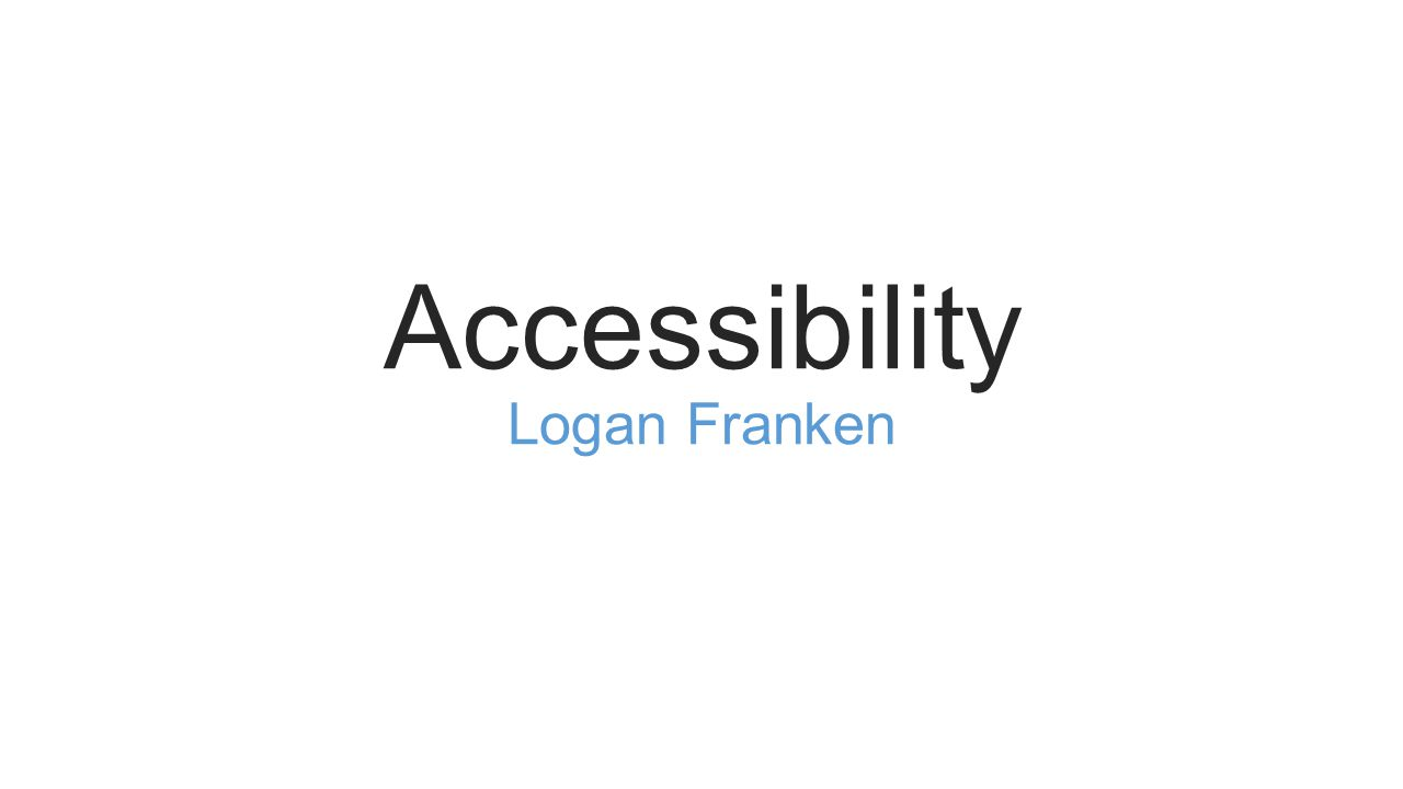 Accessibility Logan Franken What Are