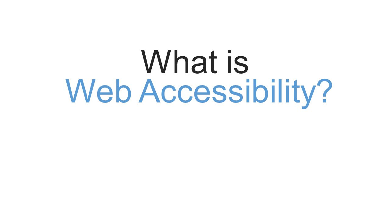 Web Accessibility What is