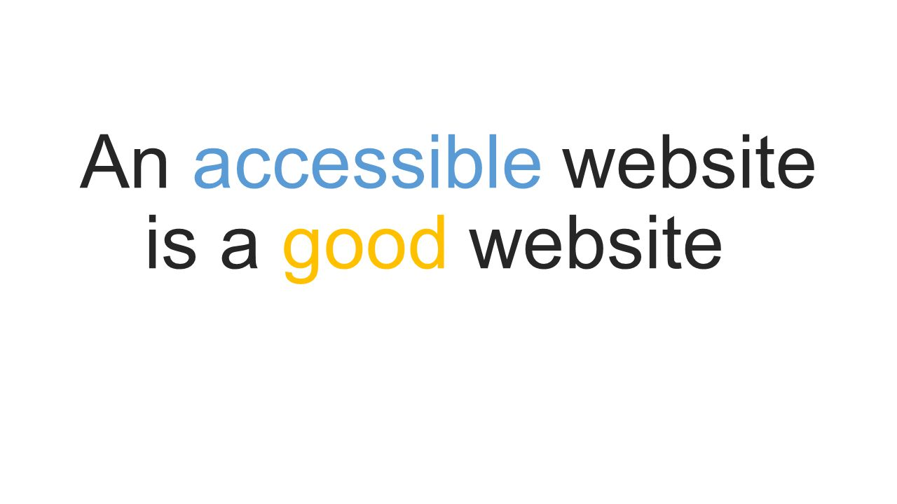 An accessible website is a good website*