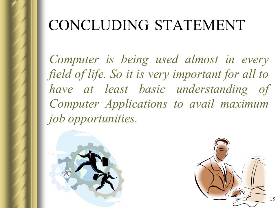 15 CONCLUDING STATEMENT Computer is being used almost in every field of life.