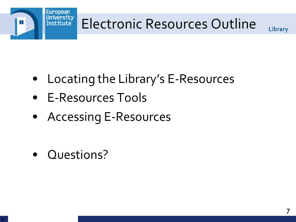 Library Electronic Resources Outline Locating the Library's E-Resources E-Resources Tools Accessing E-Resources Questions.