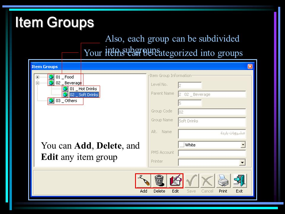 Item Groups Your items can be categorized into groups Also, each group can be subdivided into subgroups You can Add, Delete, and Edit any item group