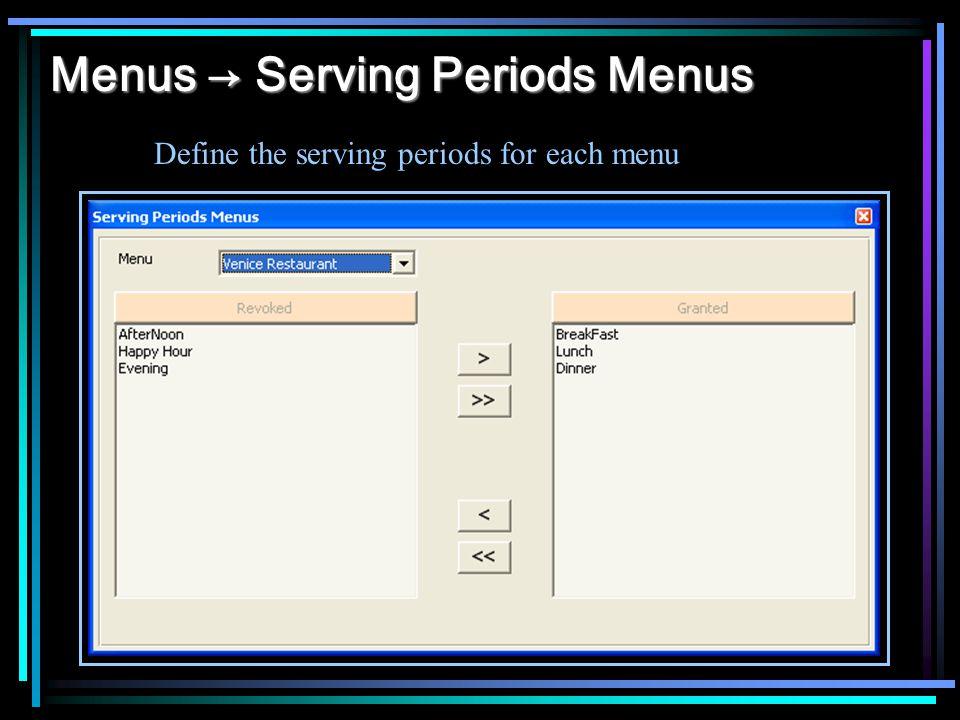 Menus → Serving Periods Menus Define the serving periods for each menu