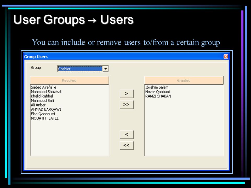 User Groups → Users You can include or remove users to/from a certain group