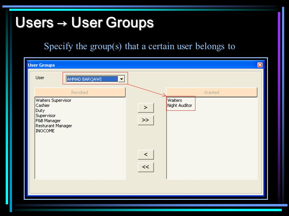 Users → User Groups Specify the group(s) that a certain user belongs to