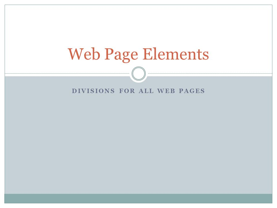 DIVISIONS FOR ALL WEB PAGES Web Page Elements