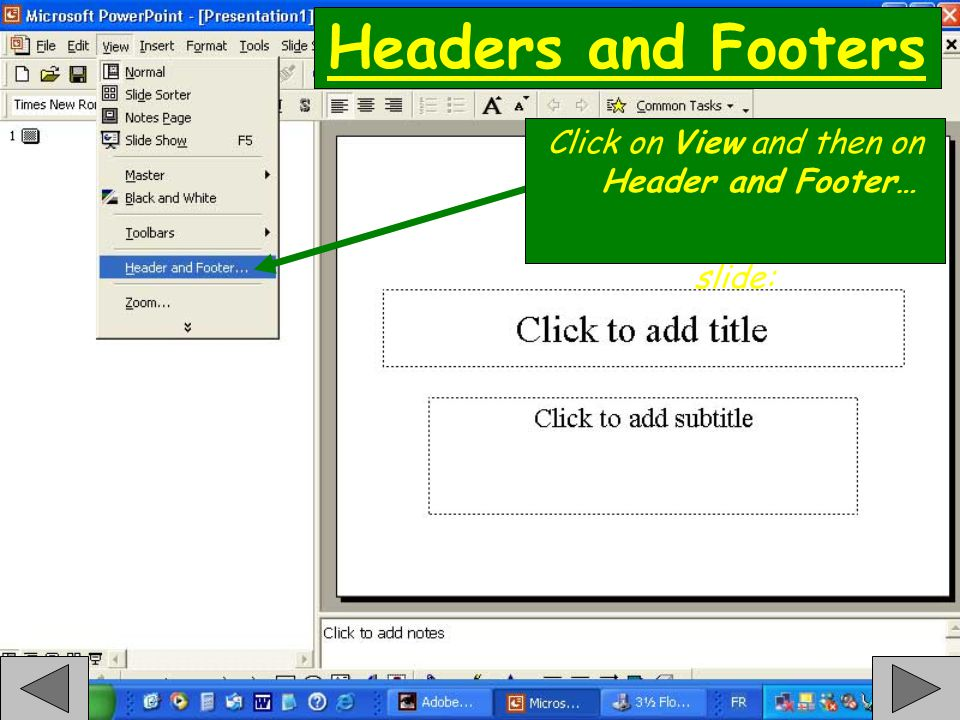 Headers and Footers Date and Time Here is how to add the date and time on each slide: Click on View and then on Header and Footer…