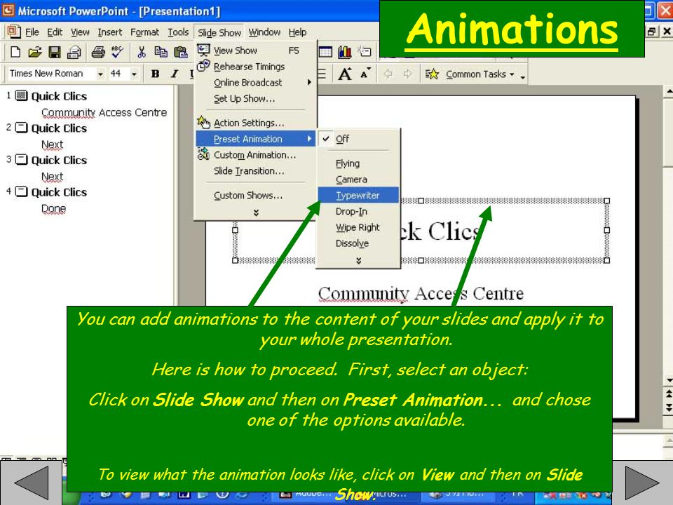 Animations You can add animations to the content of your slides and apply it to your whole presentation.