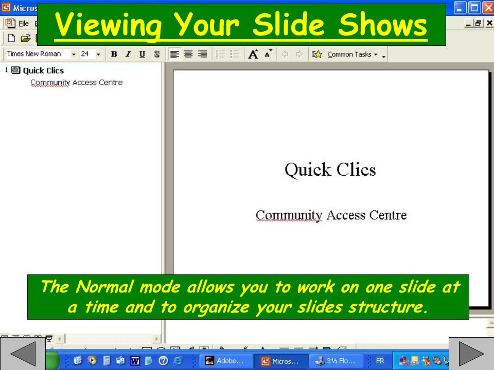 Viewing Your Slide Shows The Normal mode allows you to work on one slide at a time and to organize your slides structure.