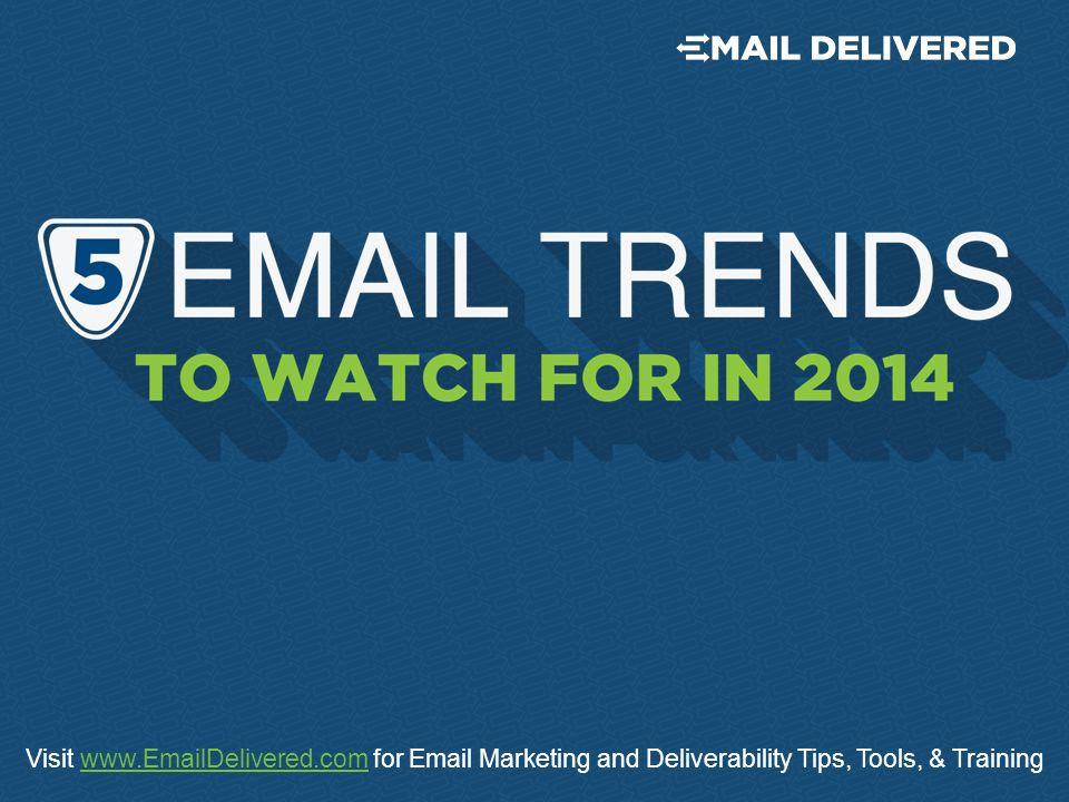 Visit www.EmailDelivered.com for Email Marketing and Deliverability Tips, Tools, & Trainingwww.EmailDelivered.com