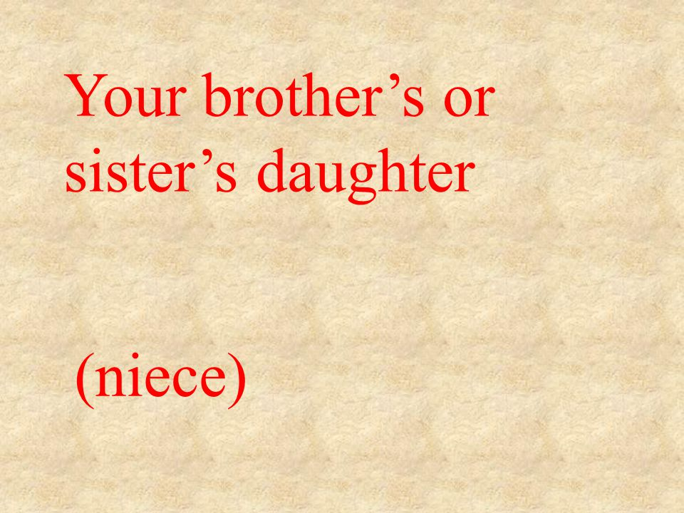 (niece) Your brother's or sister's daughter